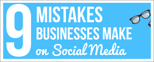 Pointers 9 Mistakes Businesses Make on Social Media